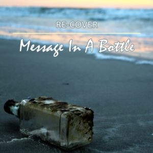 Message In A Bottle von Re-Cover.